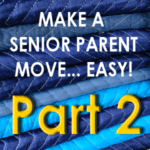 8 Ways to Make a Senior Parent Move Easy – Pt 2