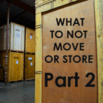 What You Should Not Move or Store – Pt 2